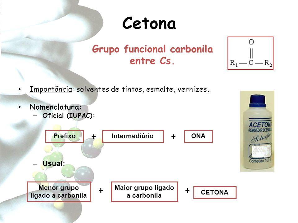 Cetona Grupo funcional carbonila entre Cs. + + + +