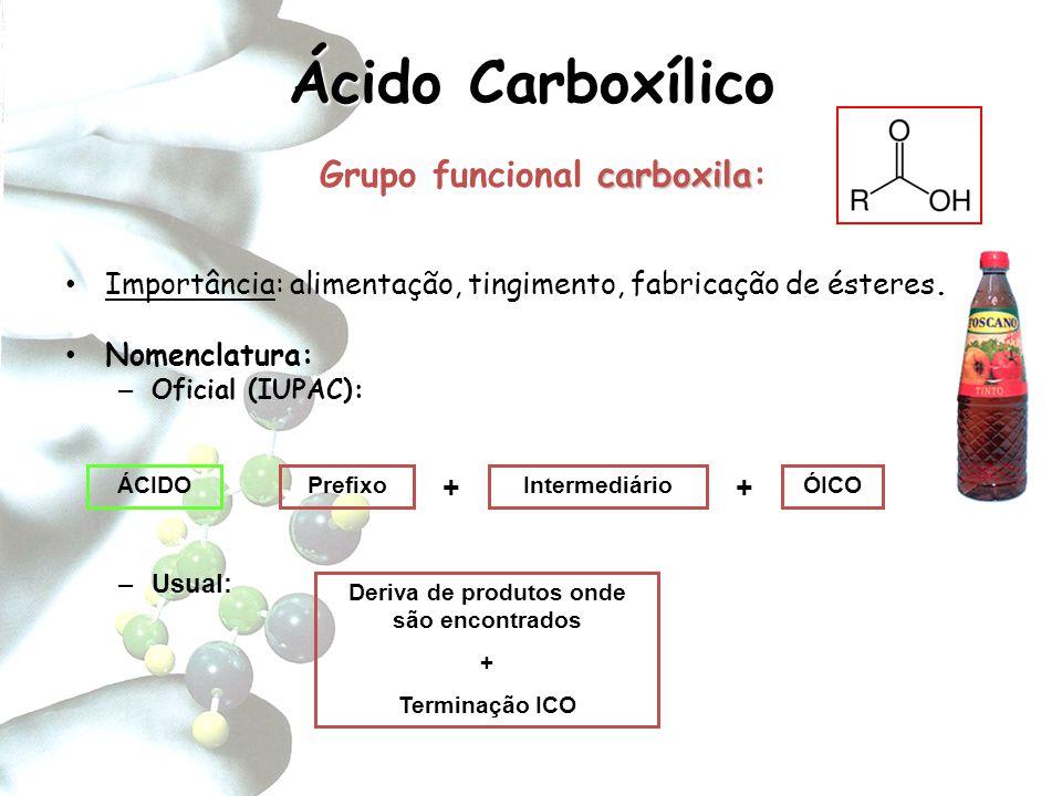 Grupo funcional carboxila: Deriva de produtos onde são encontrados