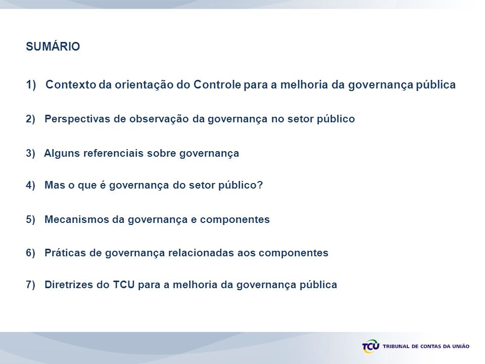 SUMÁRIO 1) Contexto da orientação do Controle para a melhoria da governança pública.