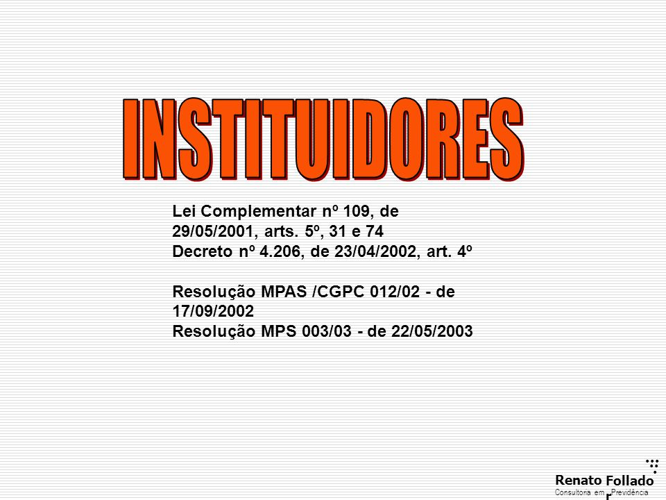INSTITUIDORES Lei Complementar nº 109, de 29/05/2001, arts. 5º, 31 e 74. Decreto nº 4.206, de 23/04/2002, art. 4º.