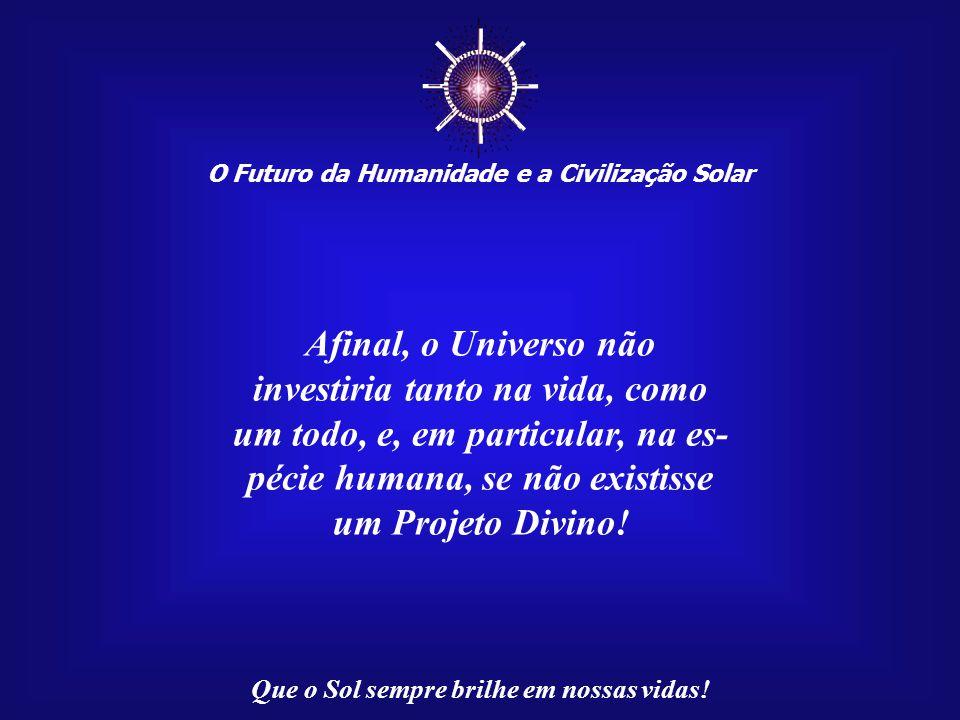 ☼ Afinal, o Universo não investiria tanto na vida, como