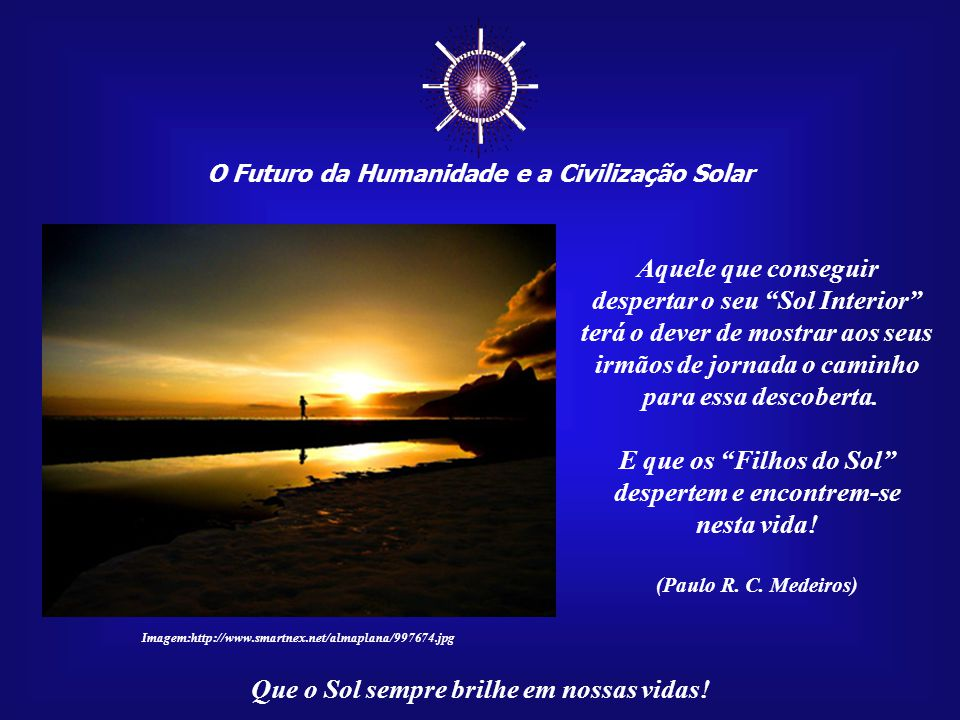 ☼ Aquele que conseguir despertar o seu Sol Interior