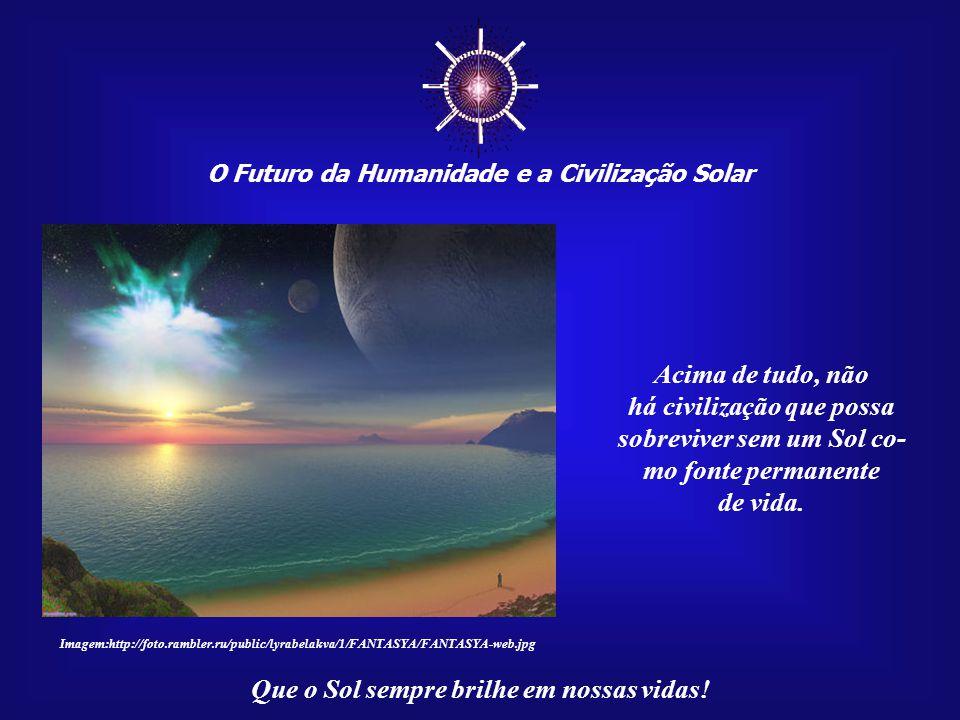 ☼ Acima de tudo, não há civilização que possa