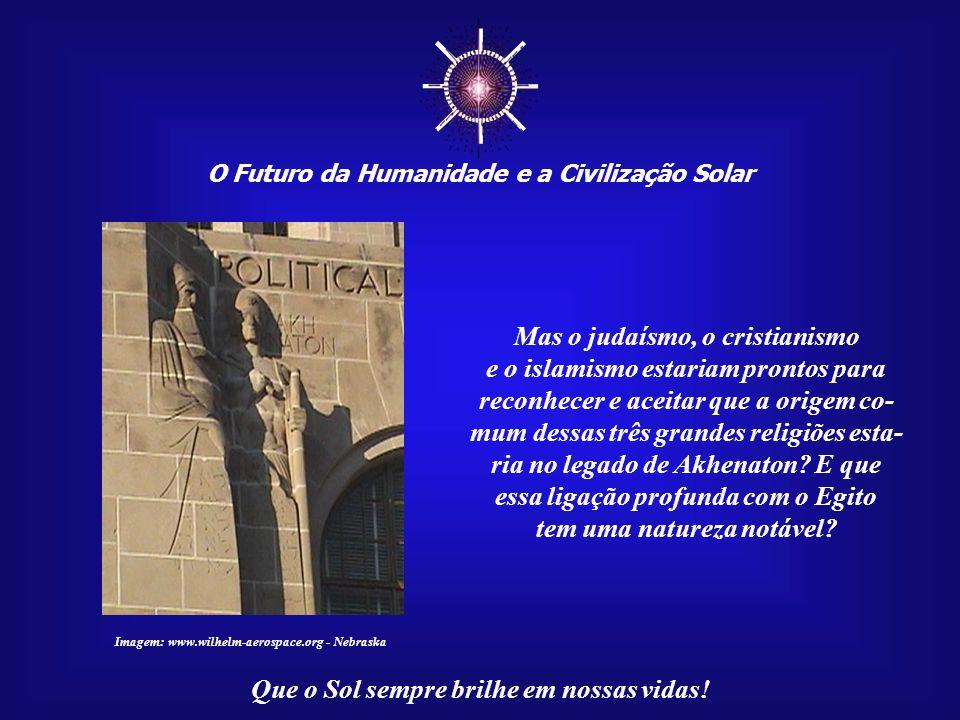 ☼ Mas o judaísmo, o cristianismo e o islamismo estariam prontos para