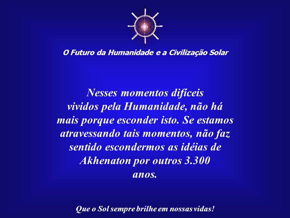 ☼ Nesses momentos difíceis vividos pela Humanidade, não há