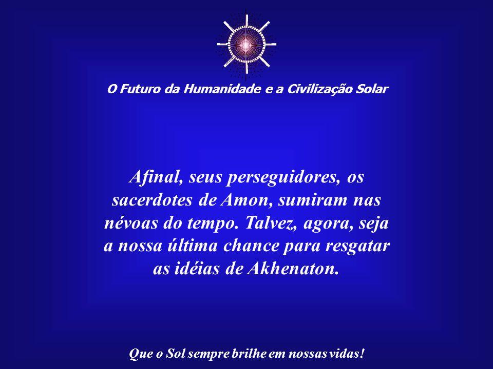 ☼ Afinal, seus perseguidores, os sacerdotes de Amon, sumiram nas