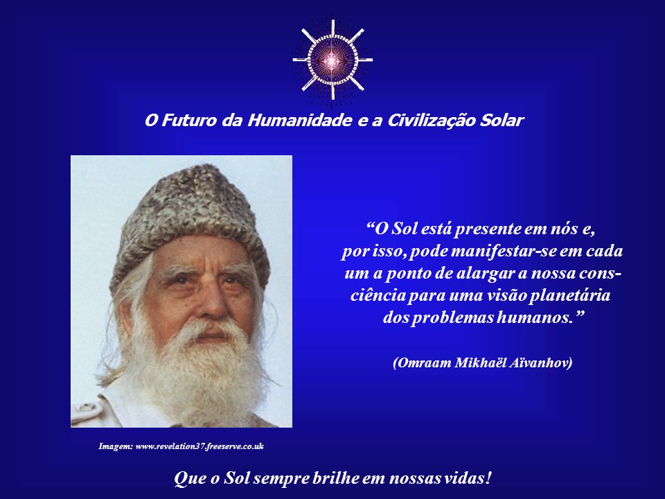 ☼ O Sol está presente em nós e, por isso, pode manifestar-se em cada