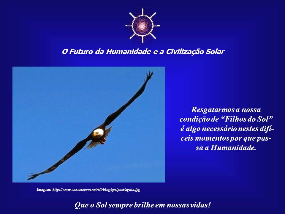 ☼ Resgatarmos a nossa condição de Filhos do Sol