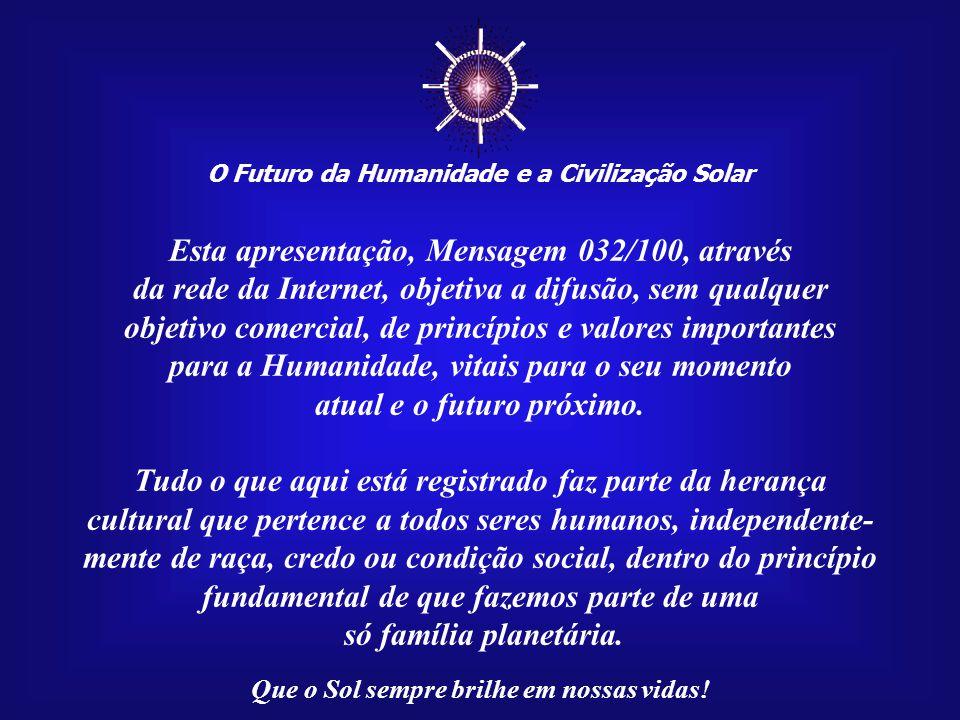 ☼ Esta apresentação, Mensagem 032/100, através