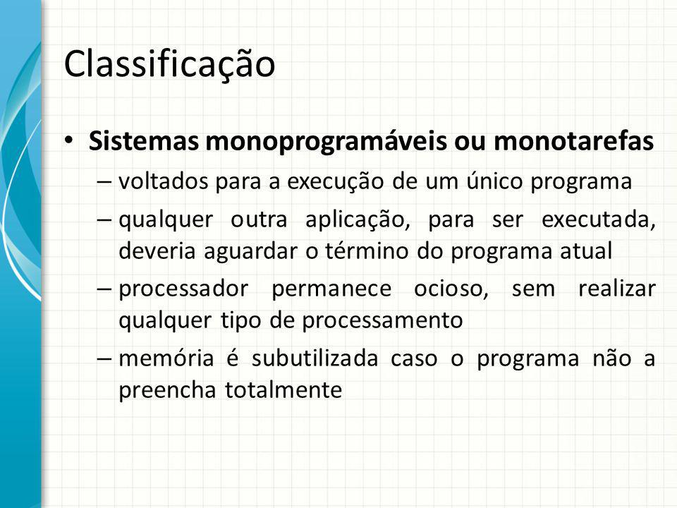 Classificação Sistemas monoprogramáveis ou monotarefas