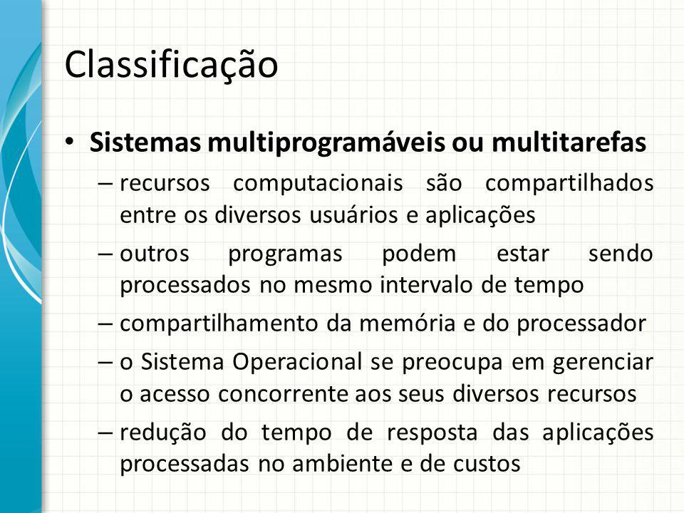 Classificação Sistemas multiprogramáveis ou multitarefas