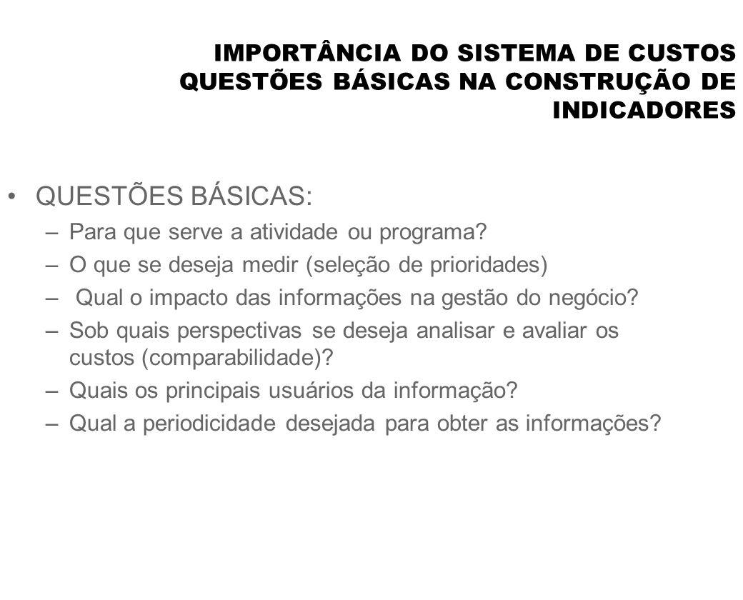 IMPORTÂNCIA DO SISTEMA DE CUSTOS QUESTÕES BÁSICAS NA CONSTRUÇÃO DE INDICADORES