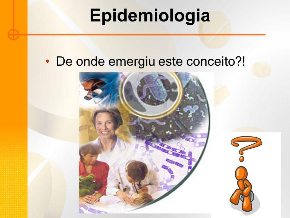 Epidemiologia De onde emergiu este conceito !