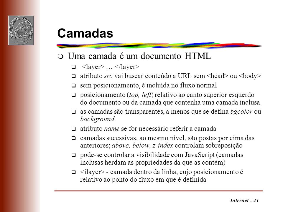 Camadas Uma camada é um documento HTML <layer> … </layer>