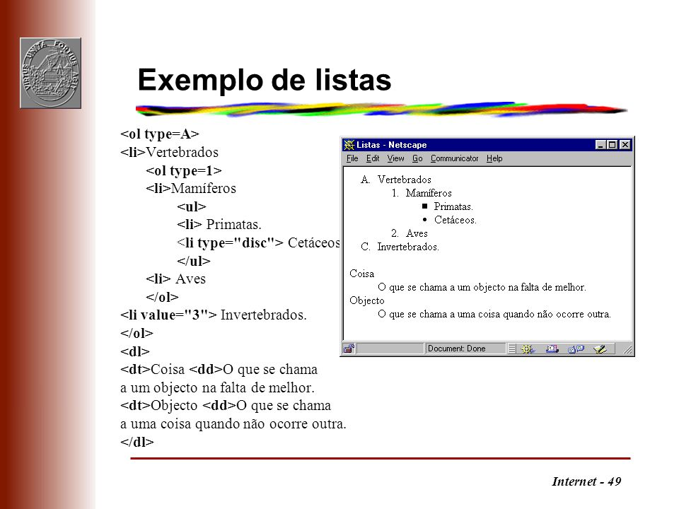 Exemplo de listas <ol type=A> <li>Vertebrados