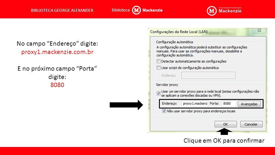 No campo Endereço digite: proxy1.mackenzie.com.br