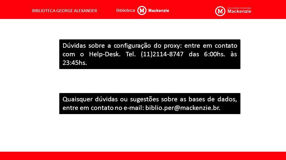 Dúvidas sobre a configuração do proxy: entre em contato com o Help-Desk. Tel. (11)2114-8747 das 6:00hs. às 23:45hs.