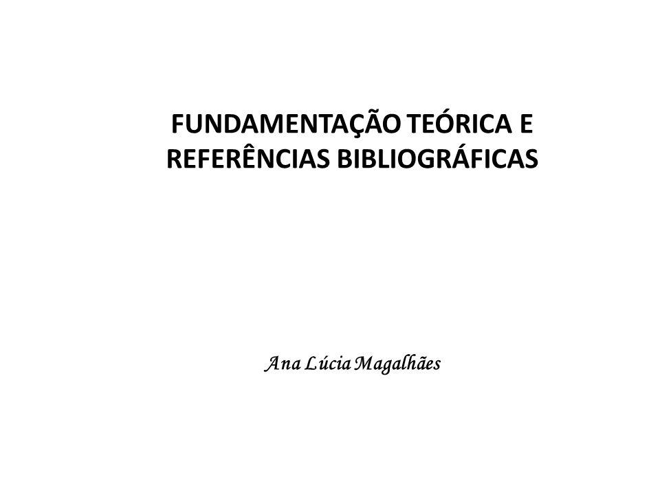 FUNDAMENTAÇÃO TEÓRICA E REFERÊNCIAS BIBLIOGRÁFICAS Ana Lúcia Magalhães