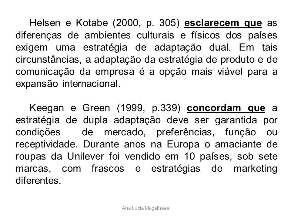 Helsen e Kotabe (2000, p. 305) esclarecem que as diferenças de ambientes culturais e físicos dos países exigem uma estratégia de adaptação dual. Em tais circunstâncias, a adaptação da estratégia de produto e de comunicação da empresa é a opção mais viável para a expansão internacional.