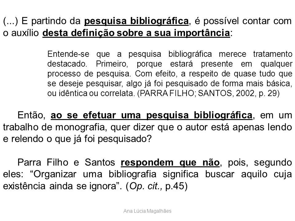 (...) E partindo da pesquisa bibliográfica, é possível contar com o auxílio desta definição sobre a sua importância: