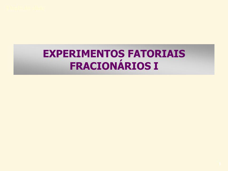 EXPERIMENTOS FATORIAIS FRACIONÁRIOS I