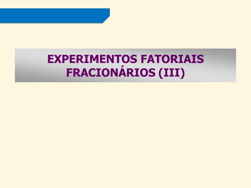 EXPERIMENTOS FATORIAIS FRACIONÁRIOS (III)