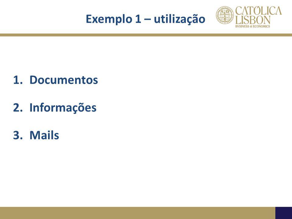 Exemplo 1 – utilização Documentos Informações Mails