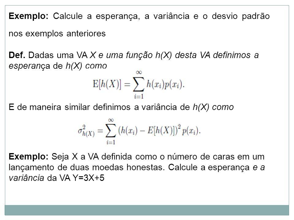 Exemplo: Calcule a esperança, a variância e o desvio padrão nos exemplos anteriores