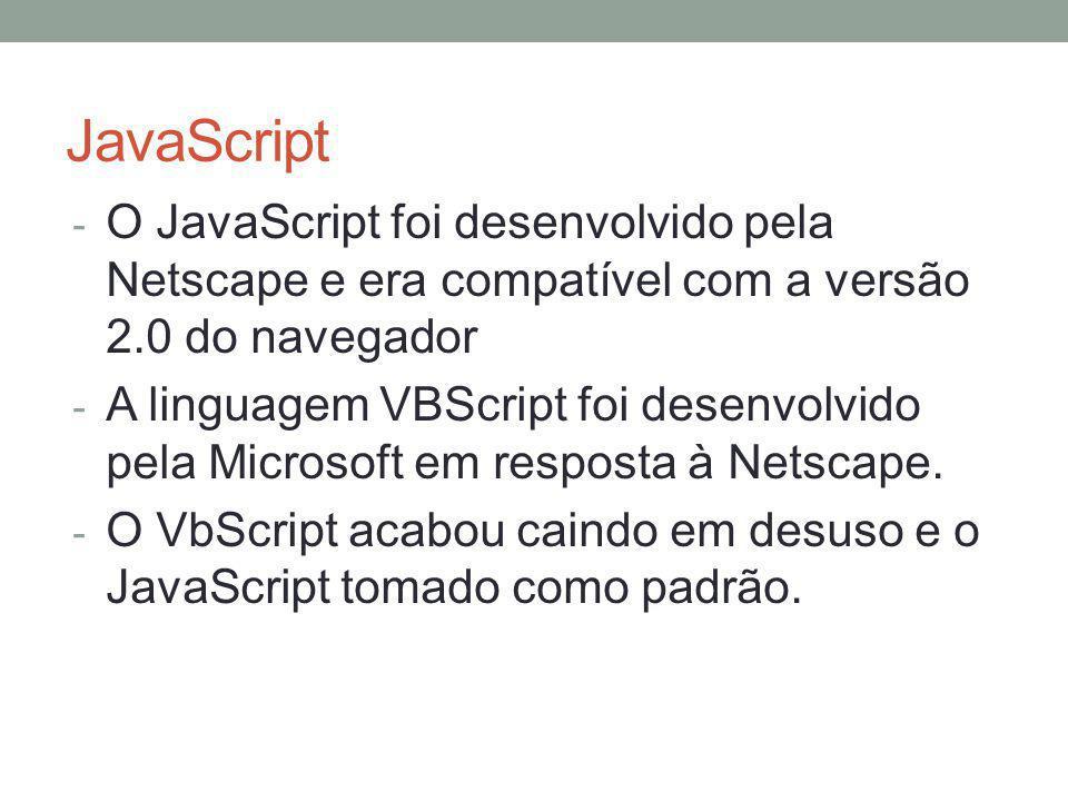 JavaScript O JavaScript foi desenvolvido pela Netscape e era compatível com a versão 2.0 do navegador.