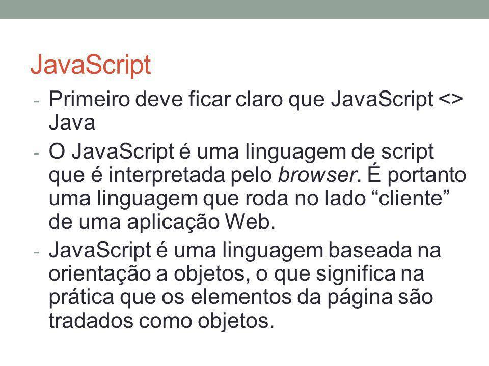JavaScript Primeiro deve ficar claro que JavaScript <> Java
