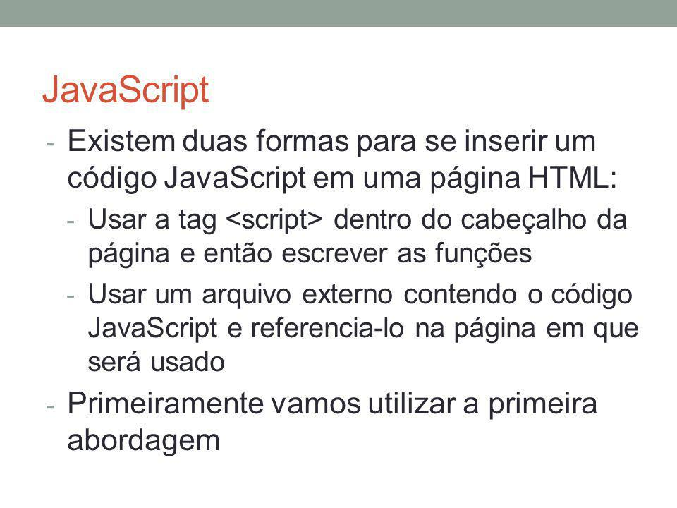 JavaScript Existem duas formas para se inserir um código JavaScript em uma página HTML: