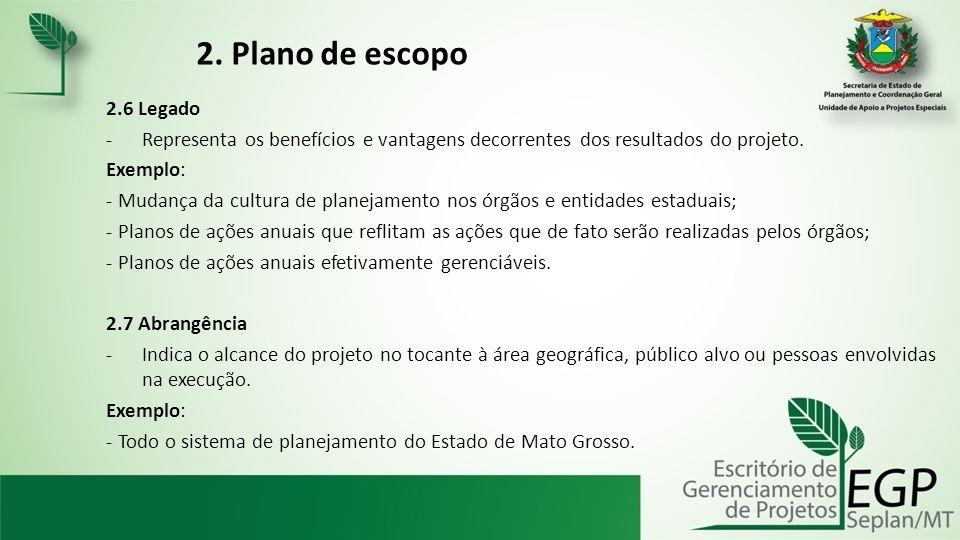 2. Plano de escopo 2.6 Legado. Representa os benefícios e vantagens decorrentes dos resultados do projeto.