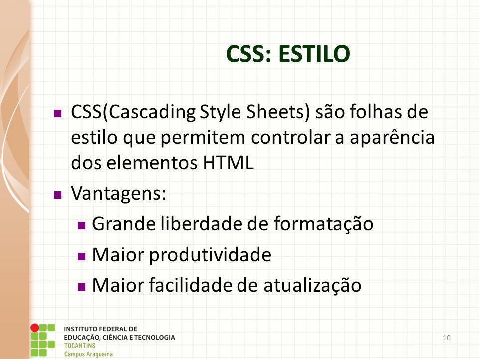 CSS: ESTILO CSS(Cascading Style Sheets) são folhas de estilo que permitem controlar a aparência dos elementos HTML.