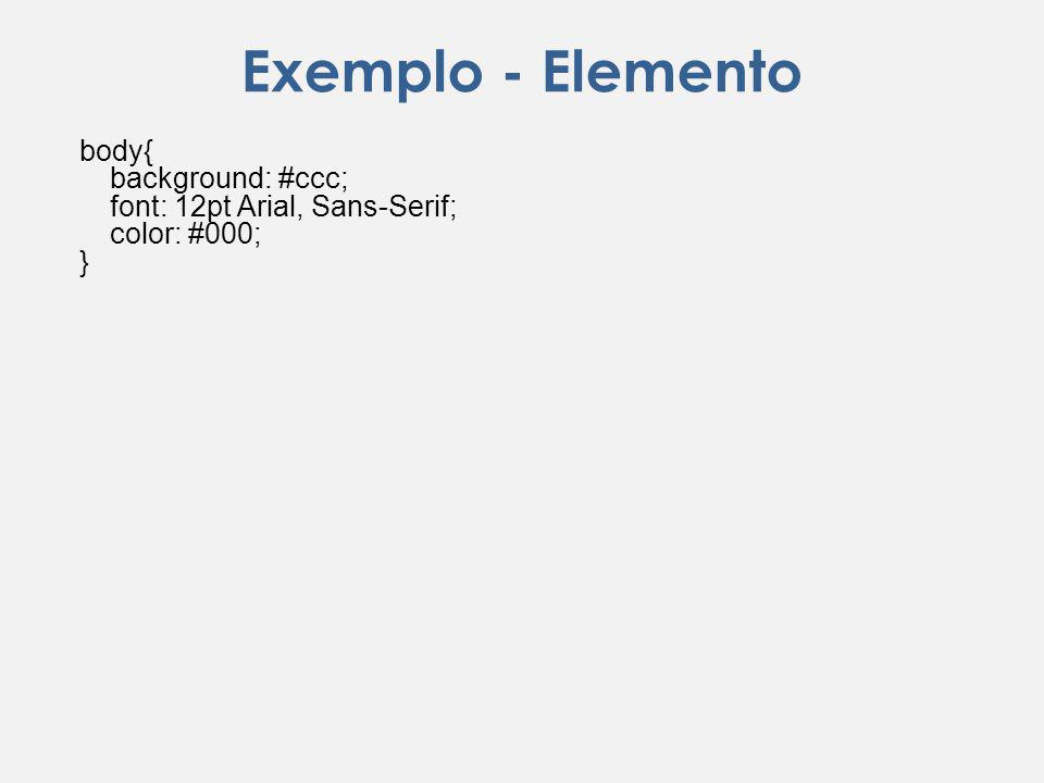 Exemplo - Elemento body{ background: #ccc;
