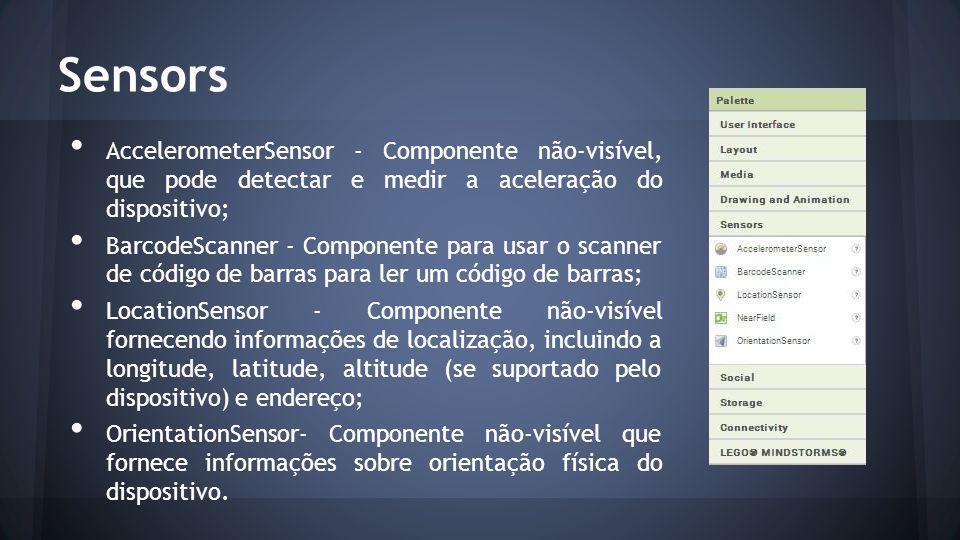 Sensors AccelerometerSensor - Componente não-visível, que pode detectar e medir a aceleração do dispositivo;