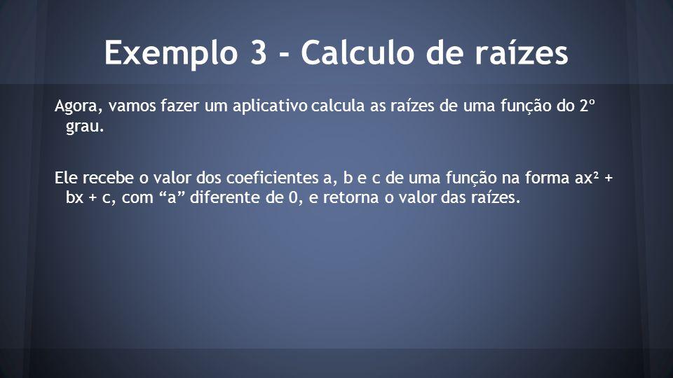 Exemplo 3 - Calculo de raízes