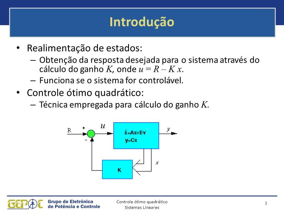 Introdução Realimentação de estados: Controle ótimo quadrático:
