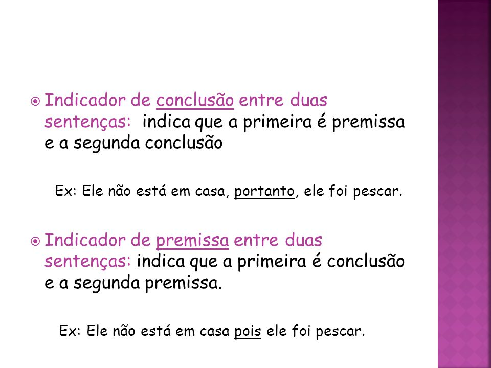 Indicador de conclusão entre duas sentenças: indica que a primeira é premissa e a segunda conclusão