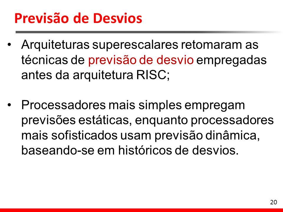 Previsão de Desvios Arquiteturas superescalares retomaram as técnicas de previsão de desvio empregadas antes da arquitetura RISC;