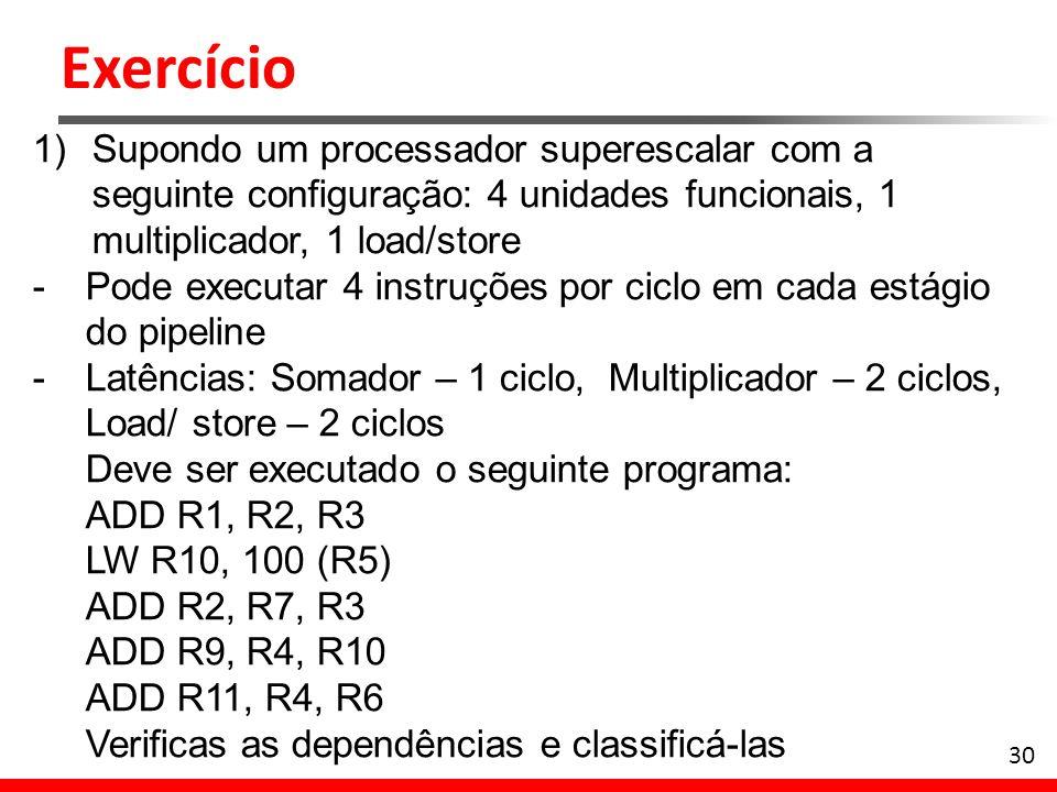 Exercício Supondo um processador superescalar com a seguinte configuração: 4 unidades funcionais, 1 multiplicador, 1 load/store.