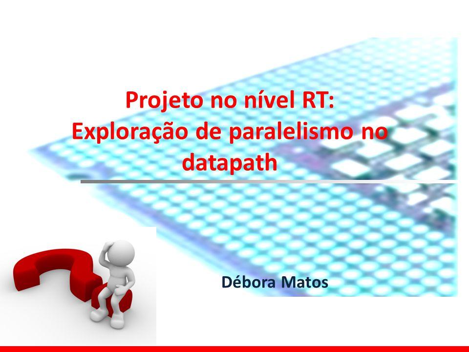 Projeto no nível RT: Exploração de paralelismo no datapath