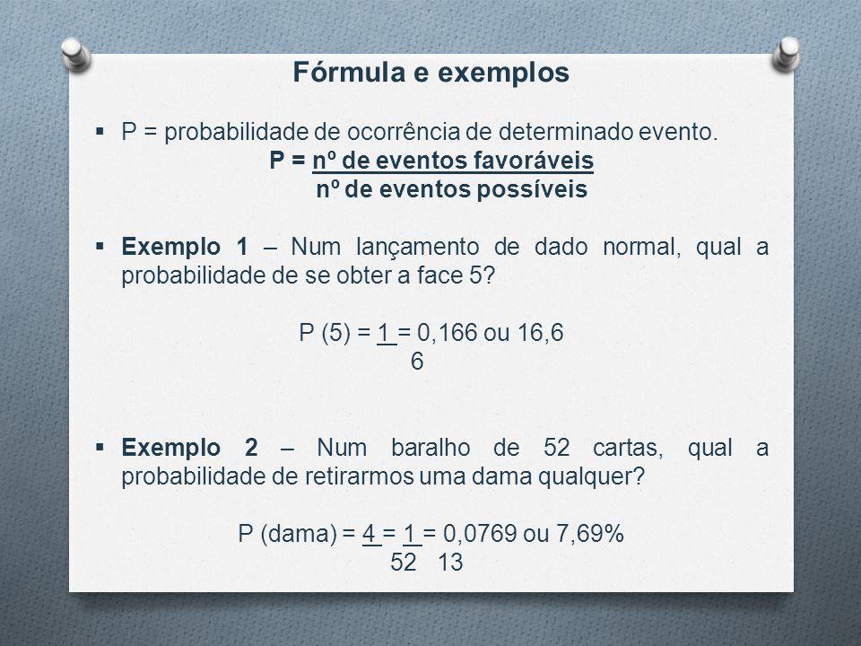P = nº de eventos favoráveis nº de eventos possíveis