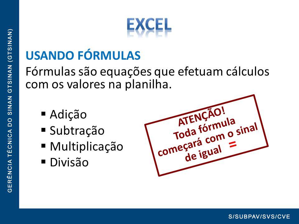 Toda fórmula começará com o sinal de igual =