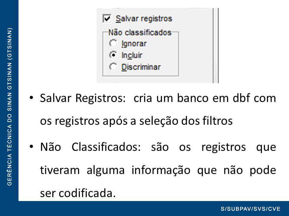 Salvar Registros: cria um banco em dbf com os registros após a seleção dos filtros