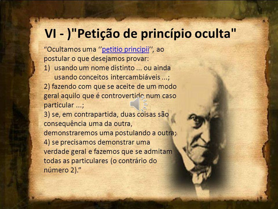 VI - ) Petição de princípio oculta