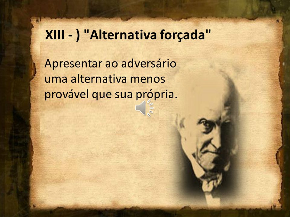 XIII - ) Alternativa forçada