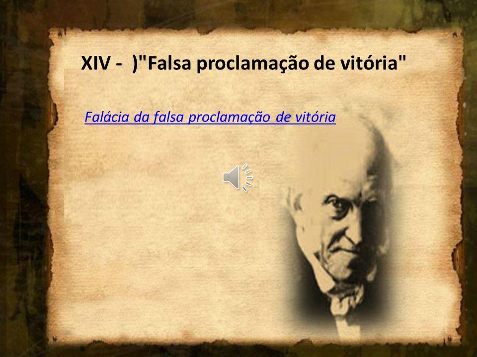 XIV - ) Falsa proclamação de vitória