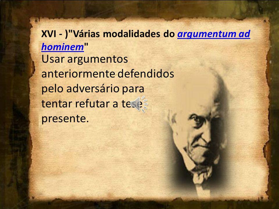 XVI - ) Várias modalidades do argumentum ad hominem