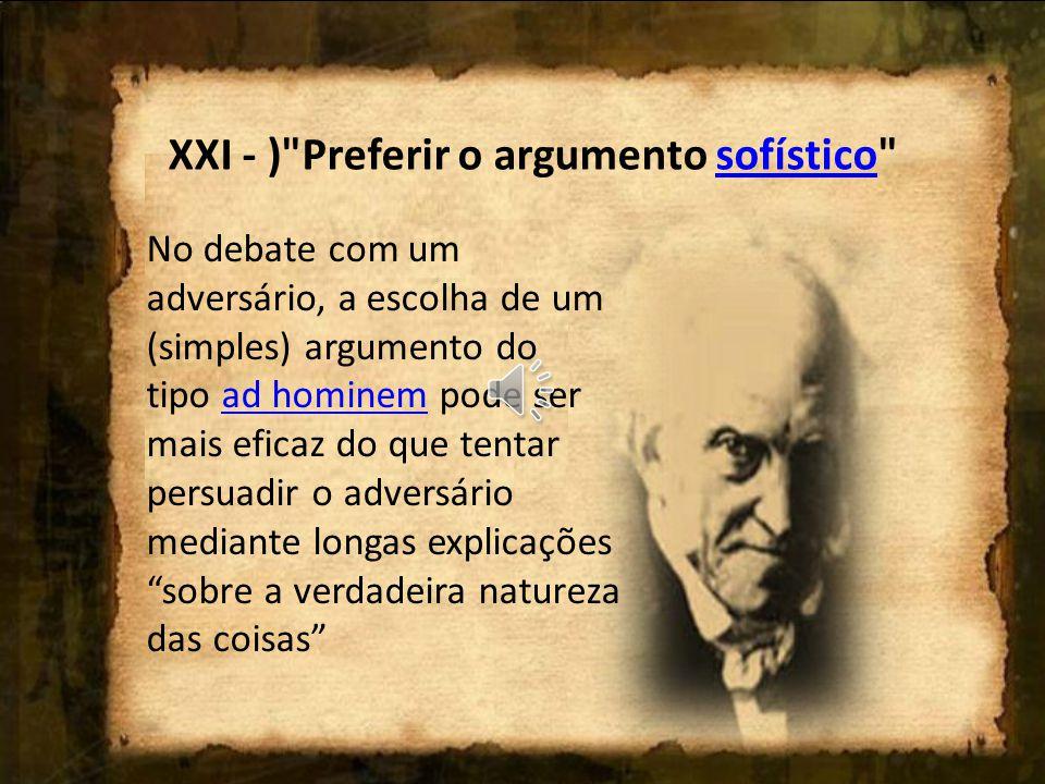 XXI - ) Preferir o argumento sofístico