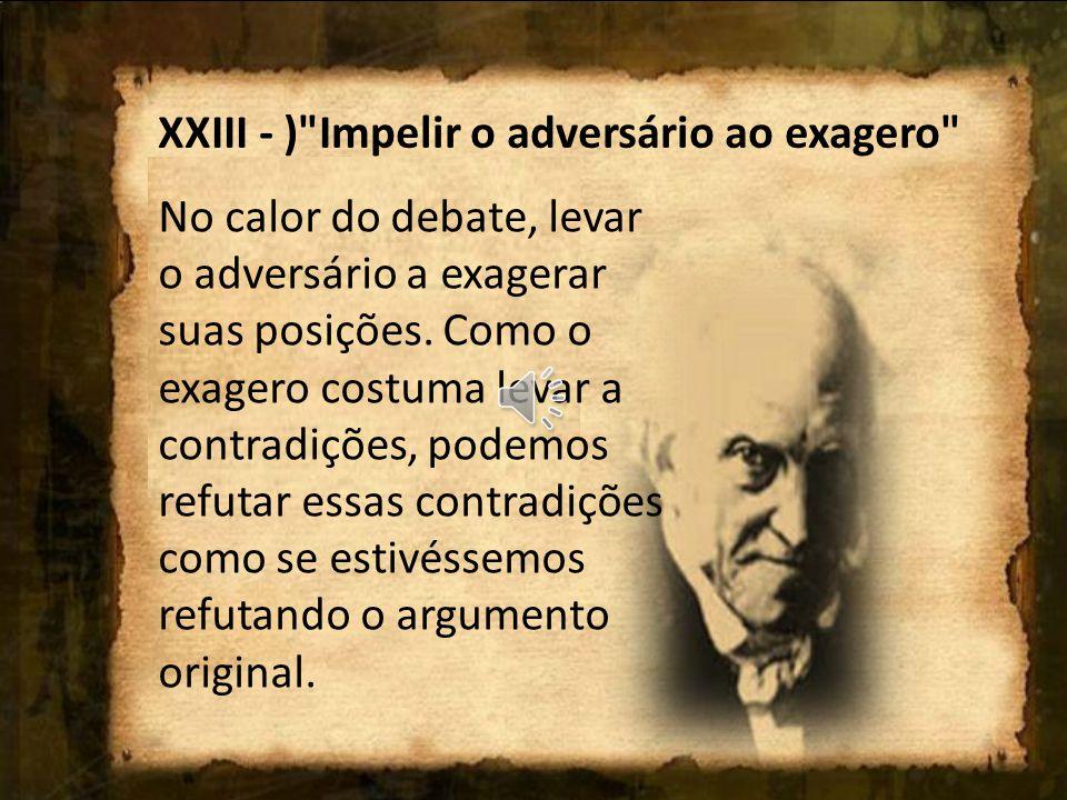 XXIII - ) Impelir o adversário ao exagero